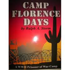 Camp Florence Days, A World War II Prisoner of War Camp - by Ralph A. Storm